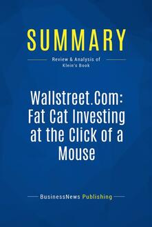 Summary: Wallstreet.Com: Fat Cat Investing at the Click of a Mouse