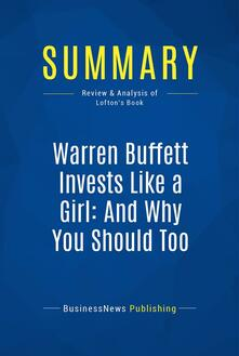 Summary: Warren Buffett Invests Like a Girl: And Why You Should Too