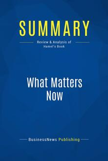 Summary: What Matters Now