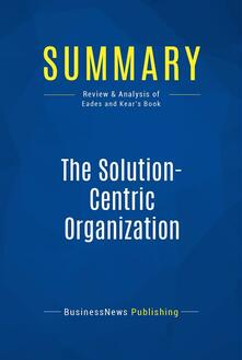Summary: The Solution-Centric Organization