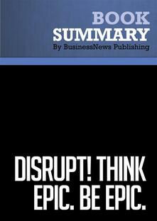Summary: Disrupt! Think Epic. Be Epic.
