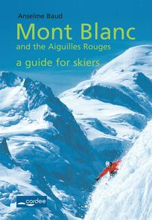 Mont Blanc and the Aiguilles Rouges--a Guide for Skiers