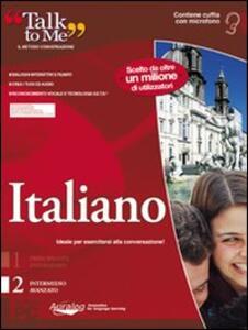 Talk to me 7.0. Italiano. Livello 2 (intermedio-avanzato). CD-ROM