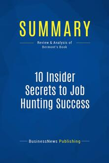 Summary: 10 Insider Secrets to Job Hunting Success