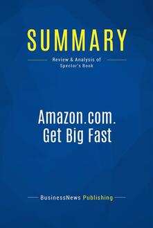 Summary: Amazon.com. Get Big Fast