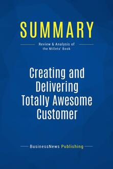Summary: Creating and Delivering Totally Awesome Customer Experiences