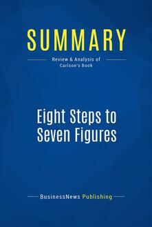 Summary: Eight Steps to Seven Figures
