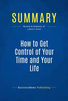 Summary: How to Get Control of Your Time and Your Life