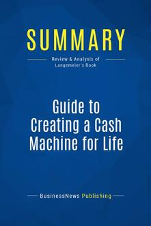 Summary: Guide to Creating a Cash Machine for Life
