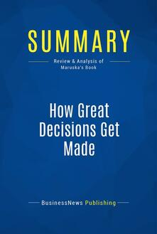 Summary: How Great Decisions Get Made