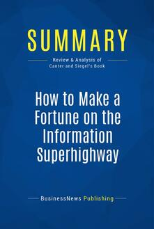 Summary: How to Make a Fortune on the Information Superhighway
