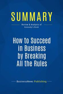 Summary: How to Succeed in Business by Breaking All the Rules