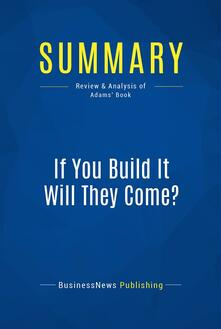 Summary: If You Build It Will They Come?