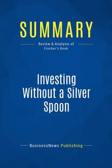 Summary: Investing Without a Silver Spoon