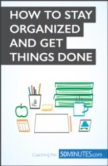 Getting Things Done and Staying Organized