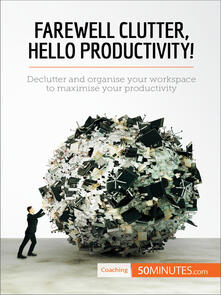 Farewell Clutter, Hello Productivity!
