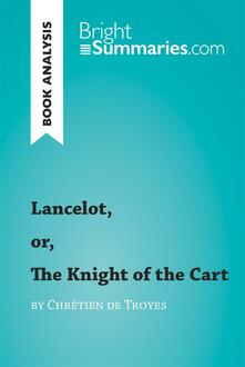 Lancelot, or, the Knight of the Cart by Chrétien de Troyes (Book Analysis)