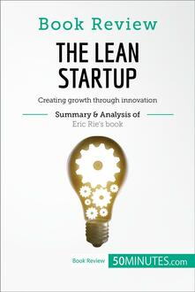 The Lean Startup by Eric Ries: Creating growth through innovation