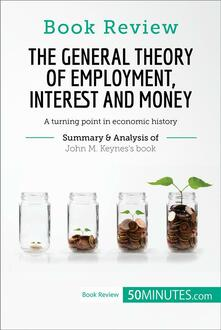 The General Theory of Employment, Interest and Money by John M. Keynes: A turning point in economic history