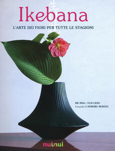 Ikebana. L'arte dei fiori per tutte le stagioni - Rie Imai,Yuji Ueno - copertina