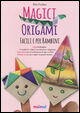 Magici origami. Facili e per bambini. Con gadget