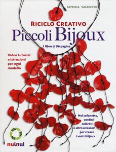 Riciclo creativo. Piccoli bijoux. Con gadget - Patrizia Valsecchi - copertina