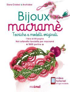Bijoux macramé. Tecniche e modelli originali. Con gadget - Diana Crialesi - copertina