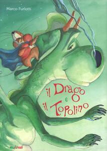 Il drago e il topolino. Ediz. a colori - Marco Furlotti - copertina