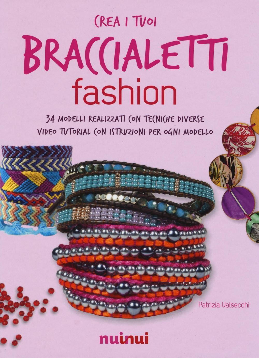 Braccialetti fashion. 34 modelli realizzati con tecniche diverse