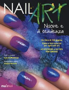 Nail art nuove e di tendenza - Jlenia Malinverni,Stefano Manzoni - copertina