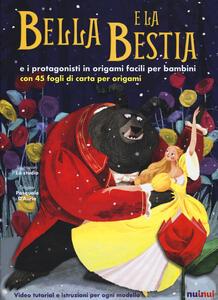 Bella e la bestia e i protagonisti in origami facili per bambini. Ediz. a colori. Con gadegt - Alberto Bertolazzi - copertina