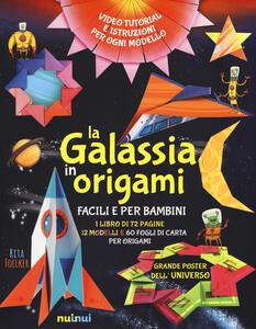 La galassia in origami facili e per bambini. Ediz. a colori. Con gadget. Con Poster - Rita Foelker - copertina
