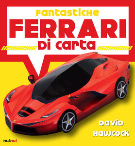 Fantastiche Ferrari di carta. Ediz. a colori - David Hawcock - copertina