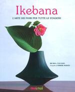Ikebana. L'arte dei fiori per tutte le stagioni. Ediz. illustrata