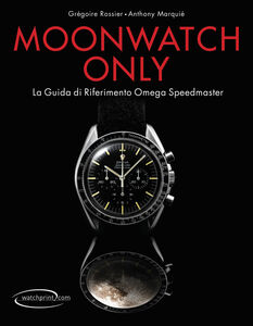 Moonwatch only. La guida di riferimento Omega Speedmaster