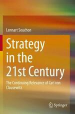 Strategy in the 21st Century: The Continuing Relevance of Carl Von Clausewitz