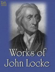 Complete Works of John Locke: Text, Summary, Motifs and Notes (Annotated)