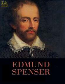 Complete Works of Edmund Spenser: Text, Summary, Motifs and Notes (Annotated)