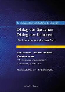 4. Internationale virtuelle Konferenz der Ukrainistik. Dialog der Sprachen - Dialog der Kulturen. Die Ukraine aus globaler Sicht: Muenchen, 31. Oktober-3. November 2013 - cover