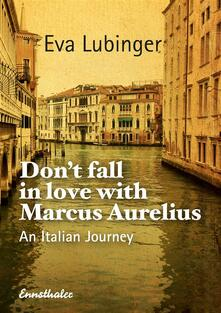Don't Fall In Love With Marcus Aurelius