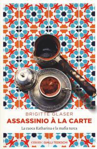 Assassinio à la carte. La cuoca Katharina e la mafia turca - Brigitte Glaser - copertina