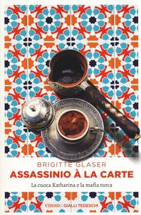 Assassinio à la carte. La cuoca Katharina e la mafia turca - Glaser Brigitte - wuz.it