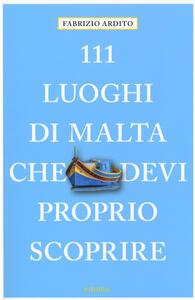 111 luoghi di Malta che devi proprio scoprire - Fabrizio Ardito - copertina
