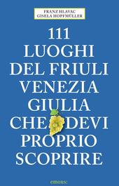 Copertina  111 luoghi del Friuli Venezia Giulia che devi proprio scoprire