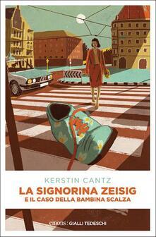 La signorina Zeisig e il caso della bambina scalza - Kerstin Cantz - Libro  - Emons Edizioni - Gialli tedeschi | IBS