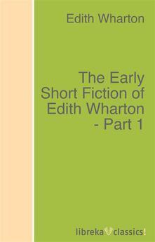 The Early Short Fiction of Edith Wharton - Part 1