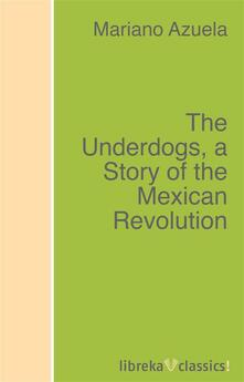 The Underdogs, a Story of the Mexican Revolution