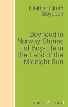Boyhood in Norway Stories of Boy-Life in the Land of the Midnight Sun