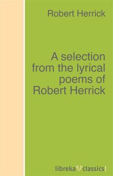 A selection from the lyrical poems of Robert Herrick