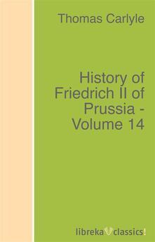 History of Friedrich II of Prussia - Volume 14
